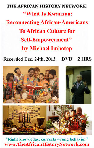 """What Is Kwanzaa: Reconnecting African-Americans To African Culture For Self Empowerment"" by Michael Imhotep, Recorded 12-22-13 and 12-24-13 - 2 Hr DVD"
