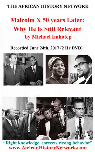 Malcolm X 50 Years Later Why He Is Still Relevant - 2 Hr DVD Recorded 6-24-17 - Michael Imhotep