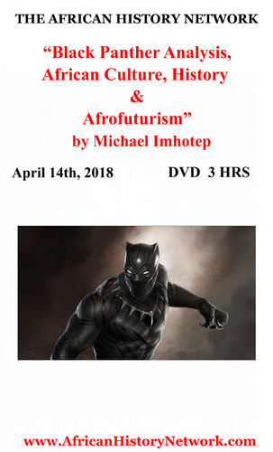 """Black Panther Analysis, African Culture & History"" DVD Lecture Rec. 5-6-18 Michael Imhotep"